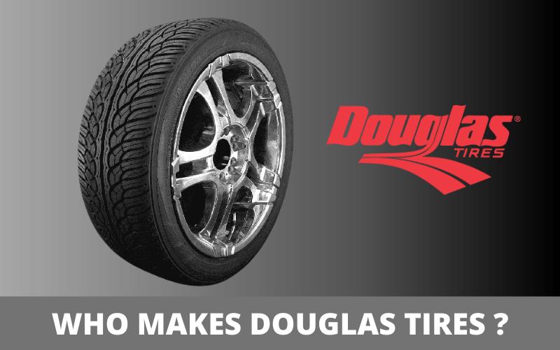 Who Makes Douglas Tires